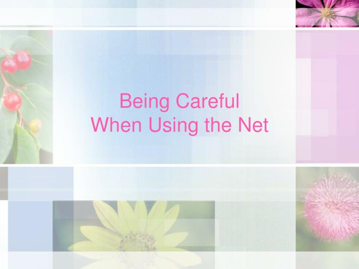 Being careful when using the net