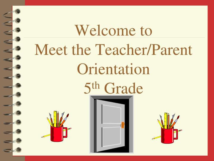 welcome to meet the teacher parent orientation 5 th grade