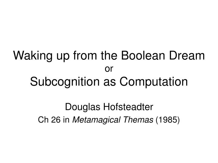 waking up from the boolean dream or subcognition as computation n.