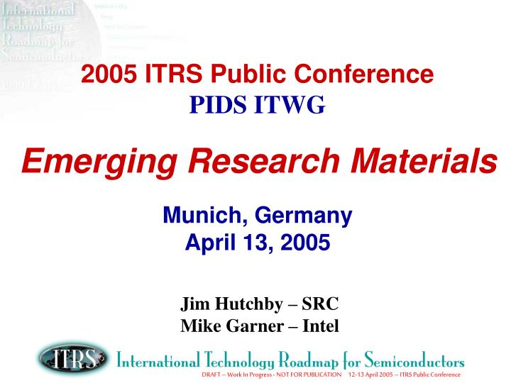 2005 itrs public conference pids itwg emerging research materials munich germany april 13 2005 n.