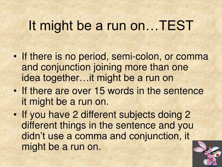 run on quiz Teach your students how to correct run-on sentences with grammarflip's video lessons and practice exercises a perfect online grammar program for ela teachers.