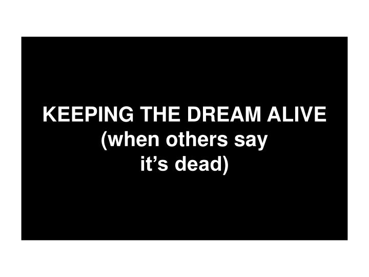keeping the dream alive when others say it s dead n.