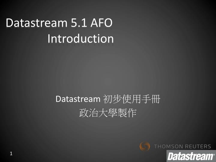 datastream 5 1 afo introduction n.