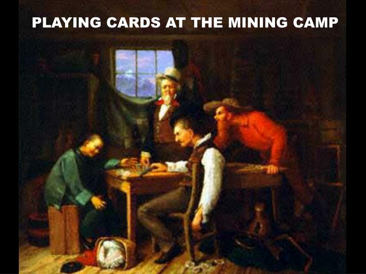 PLAYING CARDS AT THE MINING CAMP