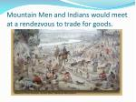 mountain men and indians would meet at a rendezvous to trade for goods