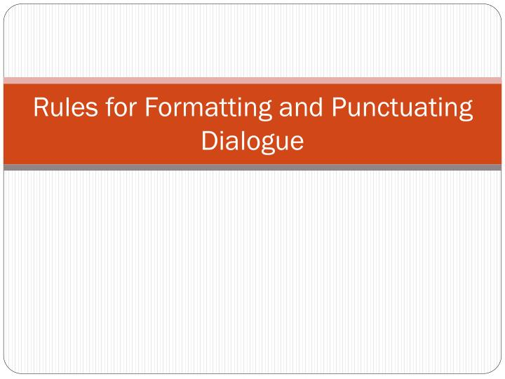 rules for formatting and punctuating dialogue n.
