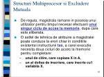 structuri multiprocesor si excludere mutuala