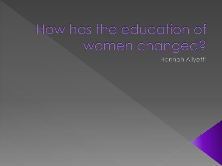 how has the education of women changed n.