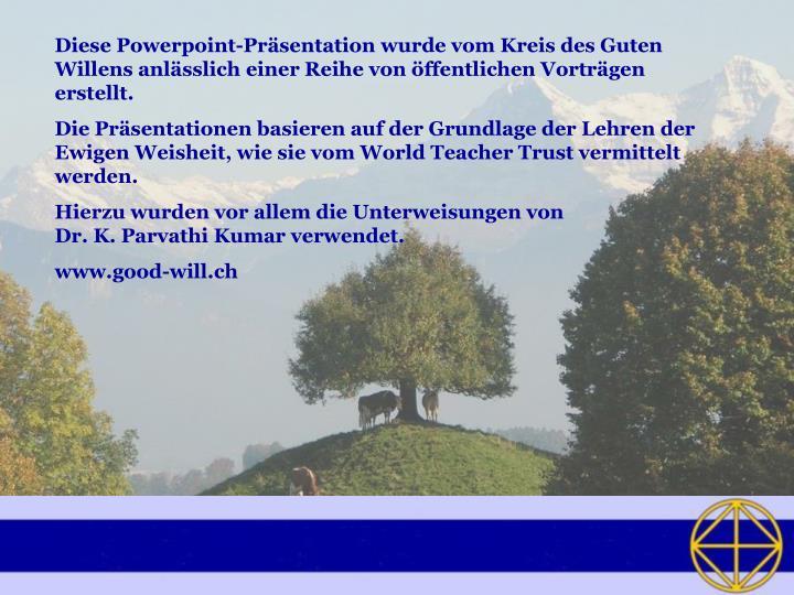 Diese Powerpoint-Präsentation wurde vom Kreis des Guten Willens anlässlich einer Reihe von öffent...