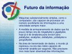 futuro da informa o