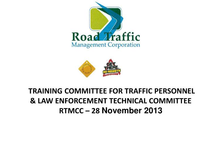 training committee for traffic personnel law enforcement technical committee rtmcc 28 november 2013 n.