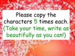 p lease copy the characters 5 times each take your time write as beautifully as you can