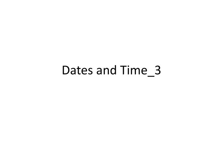 dates and time 3 n.