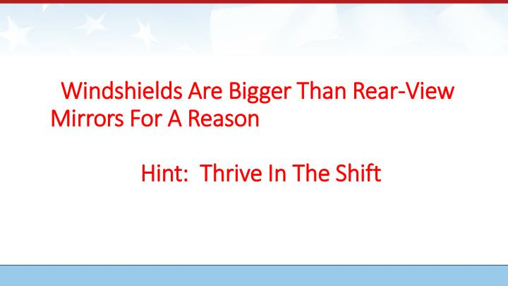 windshields are bigger than rear view mirrors for a reason hint thrive in the shift n.