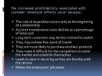 the increased profitability associated with customer retention efforts occur because
