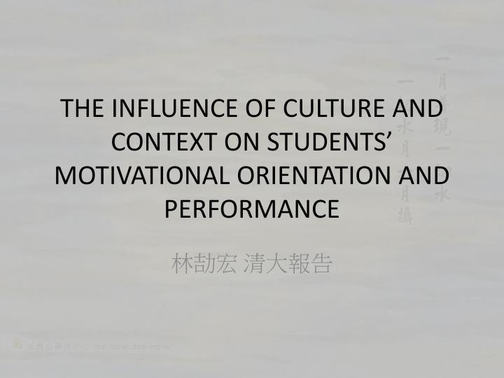the influence of culture and context on students motivational orientation and performance n.