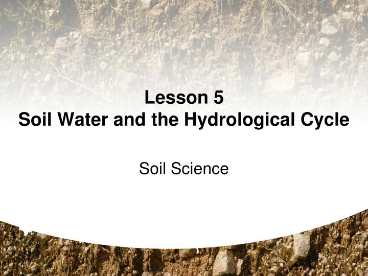 lesson 5 soil water and the hydrological cycle n.