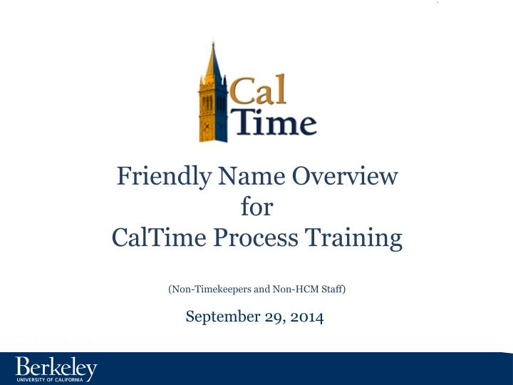 friendly name overview for caltime process training non timekeepers and non hcm staff n.