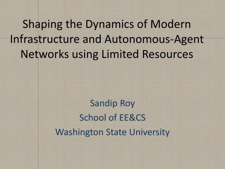 shaping the dynamics of modern infrastructure and autonomous agent networks using limited resources n.