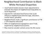 neighborhood contribution to black white perinatal disparities