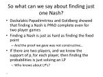 so what can we say about finding just one nash
