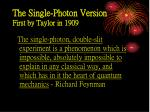 the single photon version first by taylor in 1909
