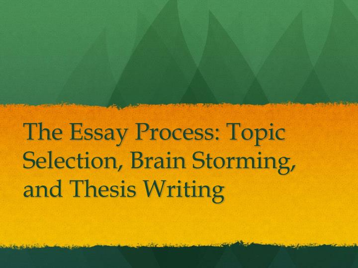 the essay process topic selection brain storming and thesis writing n.