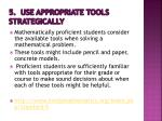 5 use appropriate tools strategically