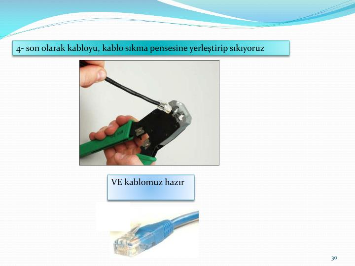 4- son olarak kabloyu, kablo sıkma pensesine yerleştirip sıkıyoruz
