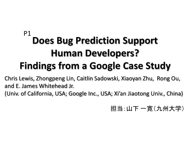does bug prediction support human developers findings from a google case study n.