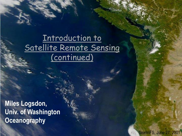introduction to satellite remote sensing continued n.