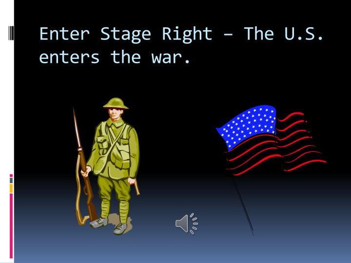 enter stage right the u s enters the war n.