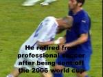 he retired from professional soccer after being sent off the 2006 world cup