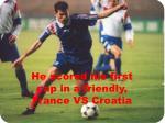 he scored his first cap in a friendly france vs croatia