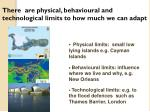 there are physical behavioural and technological limits to how much we can adapt