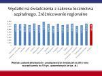 wydatki na wiadczenia z zakresu lecznictwa szpitalnego zr nicowanie regionalne
