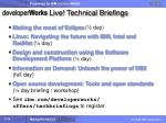 developer works live technical briefings