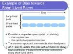 example of bias towards short lived peers