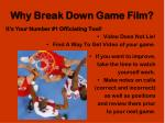 why break down game film
