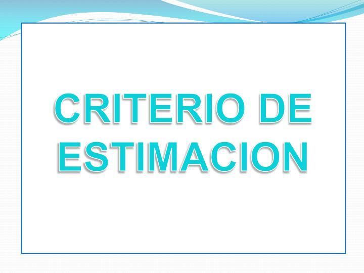 CRITERIO DE ESTIMACION