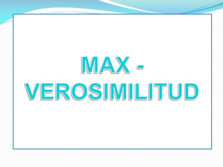 MAX - VEROSIMILITUD