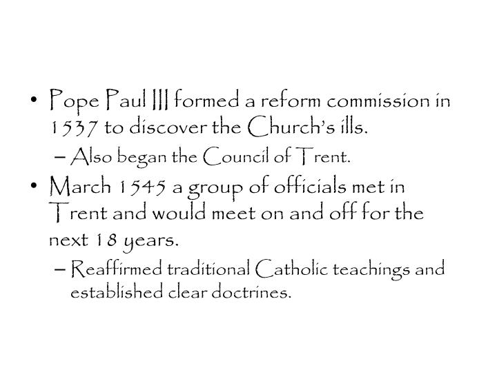 Pope Paul III formed a reform commission in 1537 to discover the Church's ills.