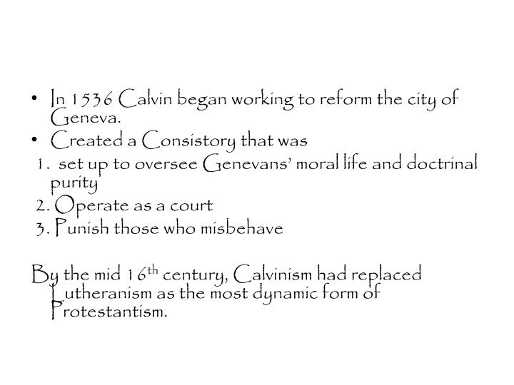 In 1536 Calvin began working to reform the city of Geneva.