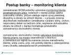 postup banky monitoring klienta1