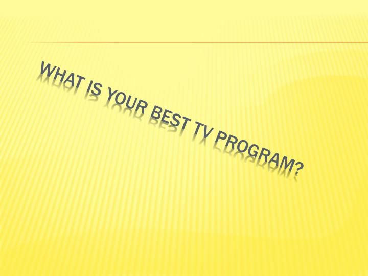 what is your best tv program n.
