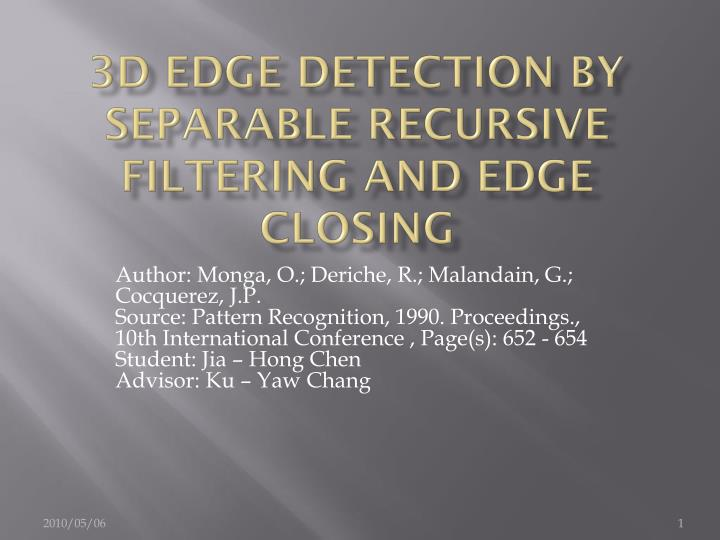 3d edge detection by separable recursive filtering and edge closing n.