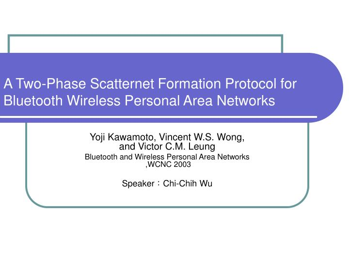 a two phase scatternet formation protocol for bluetooth wireless personal area networks n.
