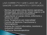 uso correcto y adecuado de la sangre componentes y derivados