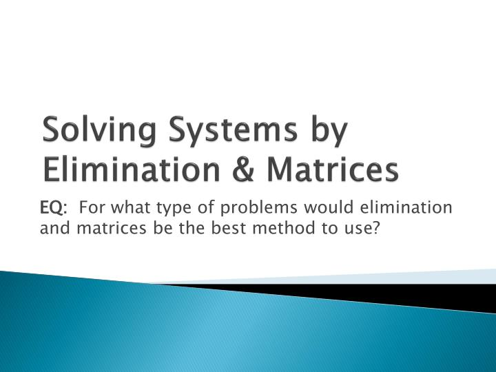solving systems by elimination matrices n.