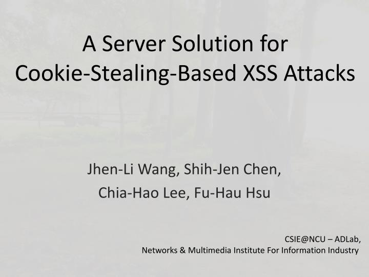 PPT - A Server Solution for Cookie-Stealing-Based XSS